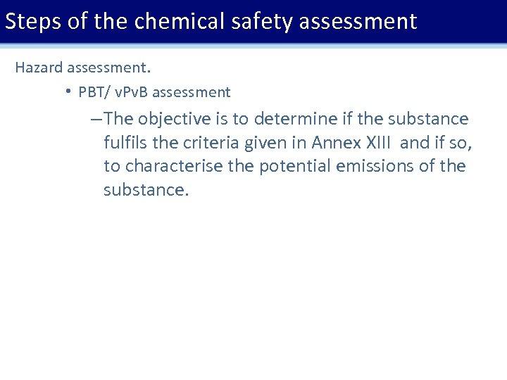 Steps of the chemical safety assessment Hazard assessment. • PBT/ v. Pv. B assessment