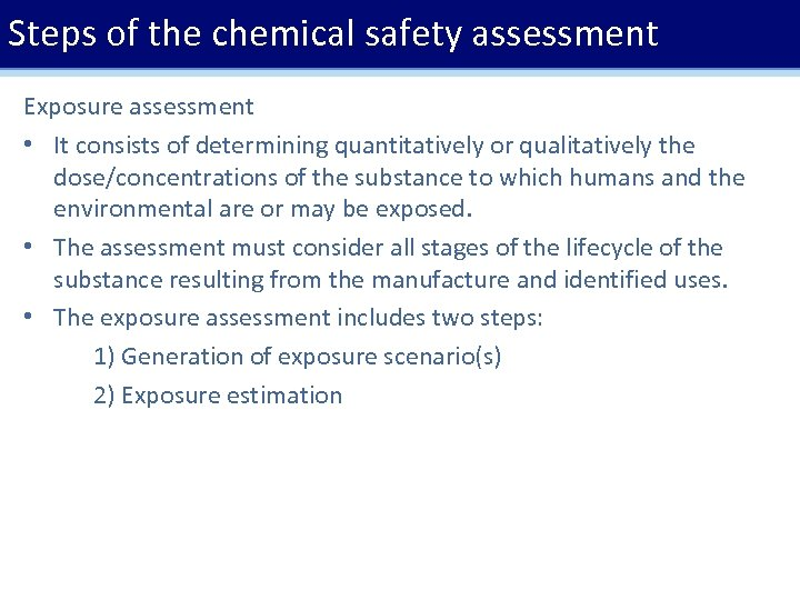 Steps of the chemical safety assessment Exposure assessment • It consists of determining quantitatively