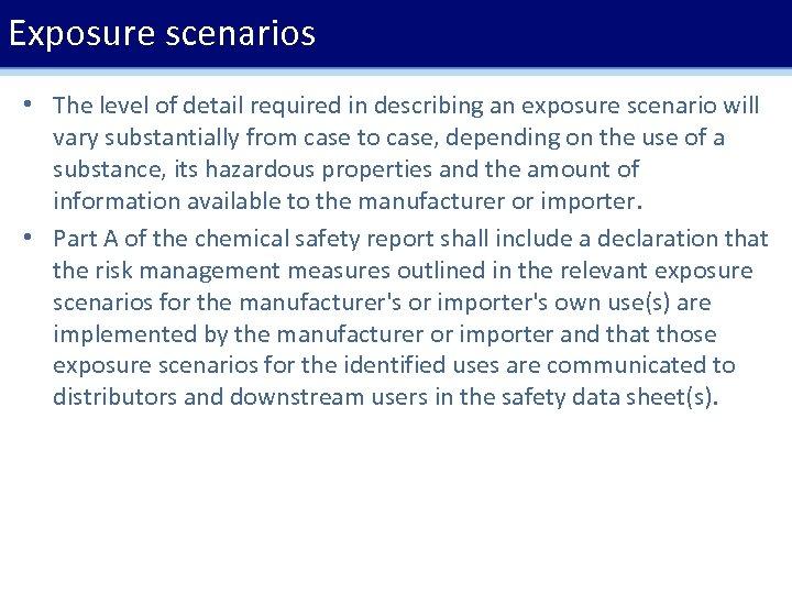 Exposure scenarios • The level of detail required in describing an exposure scenario will