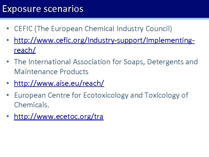 Exposure scenarios • CEFIC (The European Chemical Industry Council) • http: //www. cefic. org/Industry-support/Implementingreach/