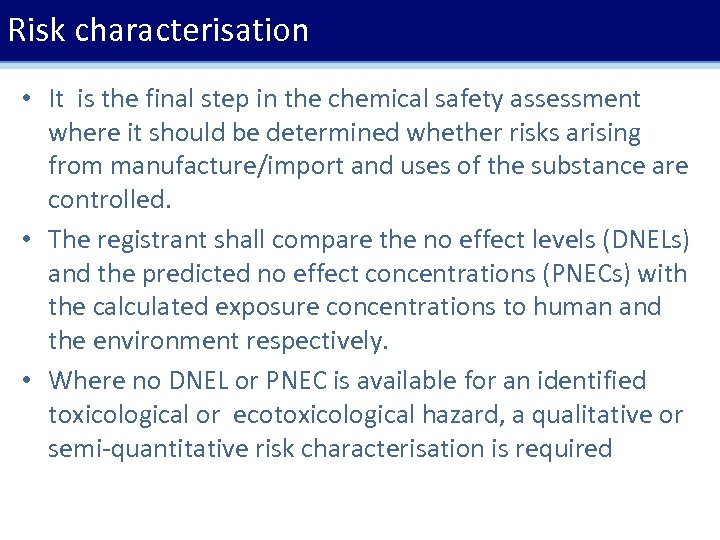 Risk characterisation • It is the final step in the chemical safety assessment where