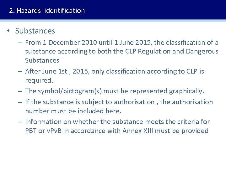 2. Hazards identification • Substances – From 1 December 2010 until 1 June 2015,