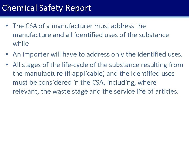 Chemical Safety Report • The CSA of a manufacturer must address the manufacture and