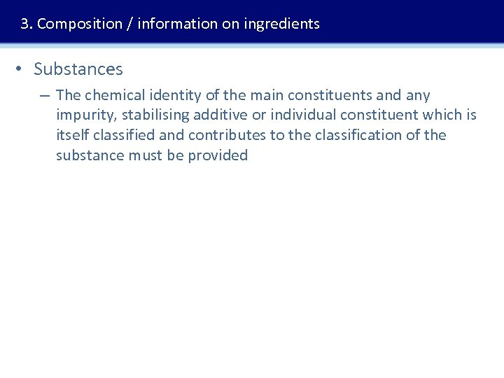 3. Composition / information on ingredients • Substances – The chemical identity of the