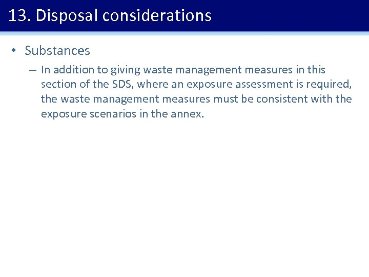 13. Disposal considerations • Substances – In addition to giving waste management measures in