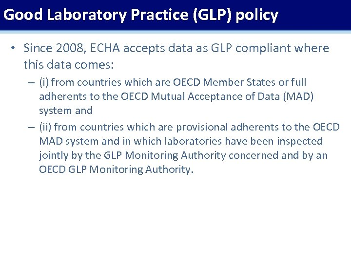 Good Laboratory Practice (GLP) policy • Since 2008, ECHA accepts data as GLP compliant