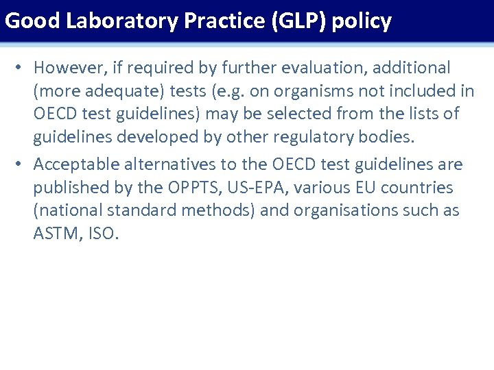 Good Laboratory Practice (GLP) policy • However, if required by further evaluation, additional (more