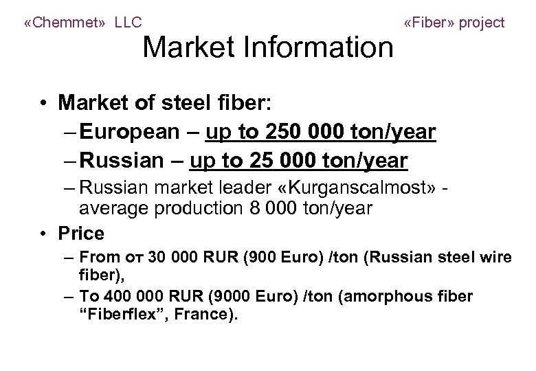 «Chemmet» LLC «Fiber» project Market Information • Market of steel fiber: – European