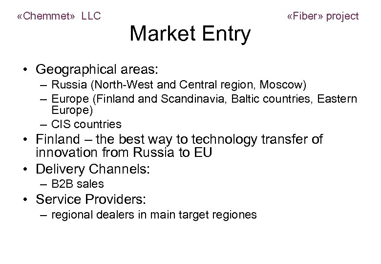 «Chemmet» LLC Market Entry «Fiber» project • Geographical areas: – Russia (North-West and