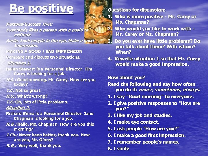 Be positive Personal Success Hint: Everybody likes a person with a positive attitude. Smile.