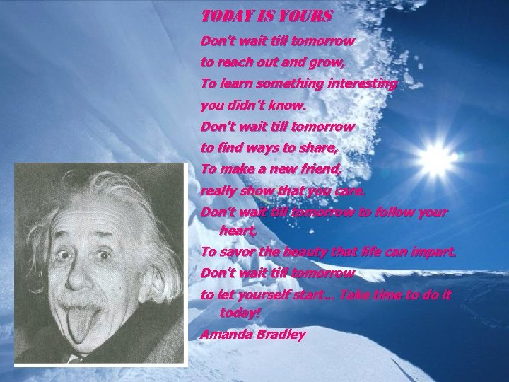 TODay IS y. Our. S Don't wait till tomorrow to reach out and grow,