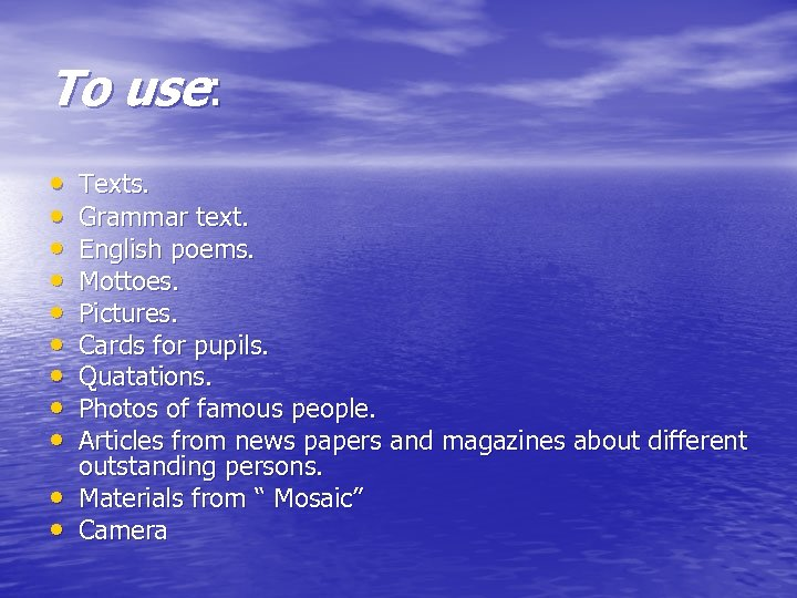 To use: • • • Texts. Grammar text. English poems. Mottoes. Pictures. Cards for