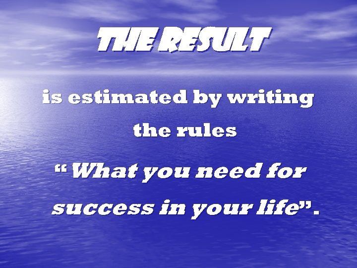 """The result is estimated by writing the rules """"What you need for success in"""