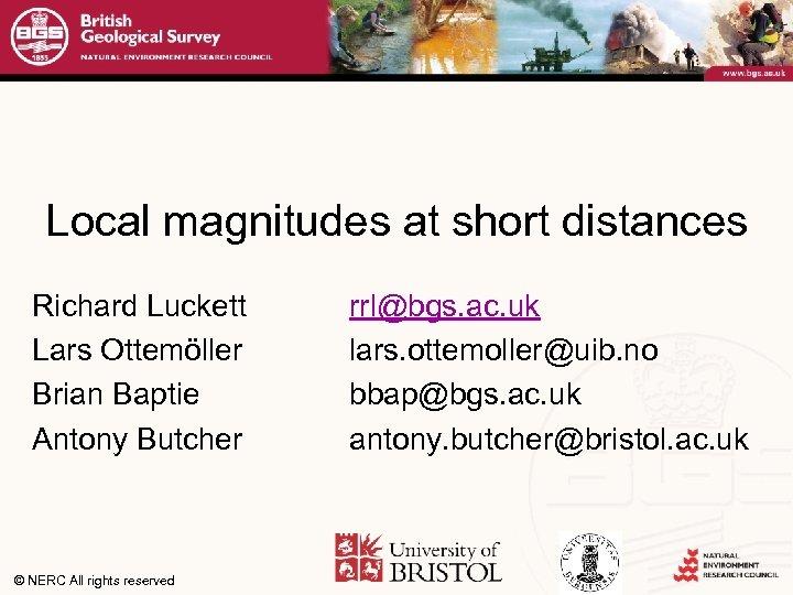Local magnitudes at short distances Richard Luckett Lars Ottemöller Brian Baptie Antony Butcher