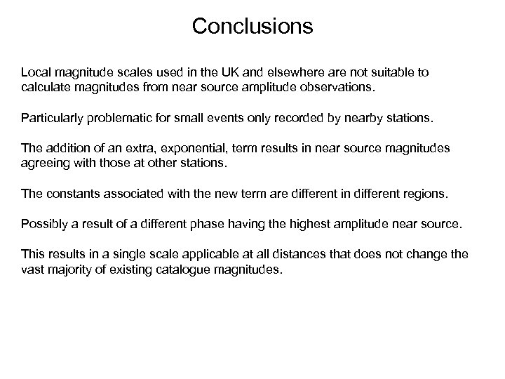Conclusions Local magnitude scales used in the UK and elsewhere are not suitable to