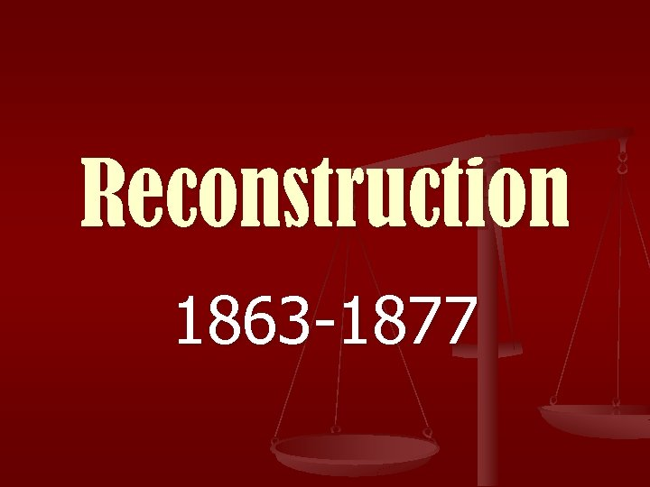 Reconstruction 1863 -1877