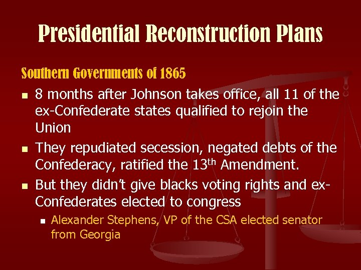 Presidential Reconstruction Plans Southern Governments of 1865 n 8 months after Johnson takes office,