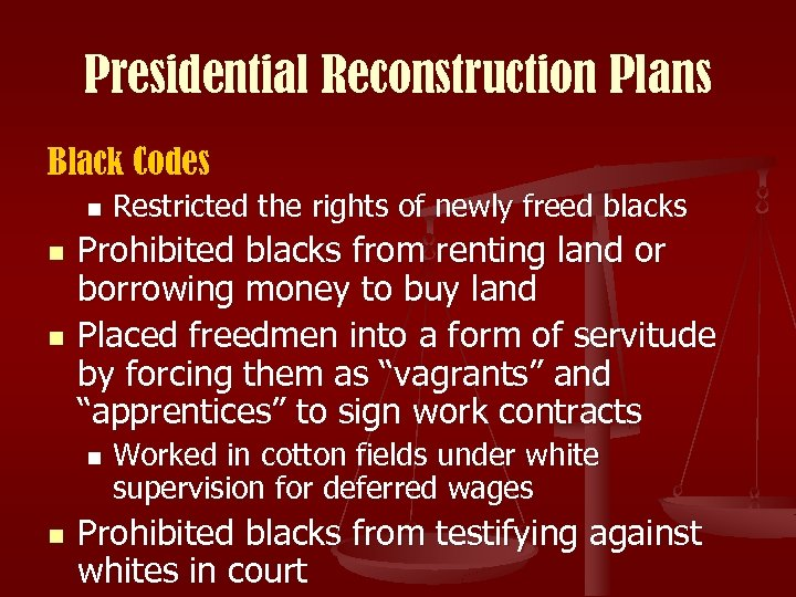 Presidential Reconstruction Plans Black Codes n n n Prohibited blacks from renting land or