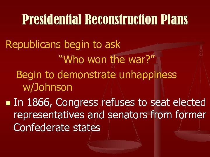 "Presidential Reconstruction Plans Republicans begin to ask ""Who won the war? "" Begin to"