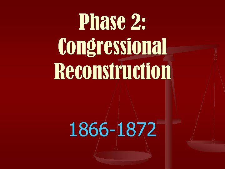 Phase 2: Congressional Reconstruction 1866 -1872