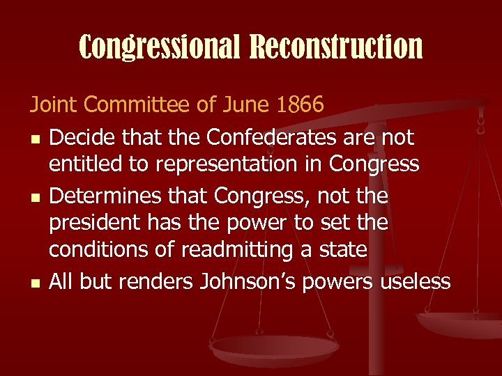 Congressional Reconstruction Joint Committee of June 1866 n Decide that the Confederates are not