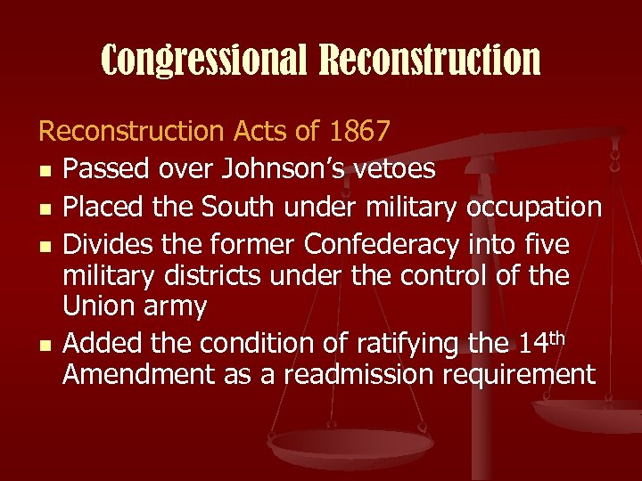 Congressional Reconstruction Acts of 1867 n Passed over Johnson's vetoes n Placed the South