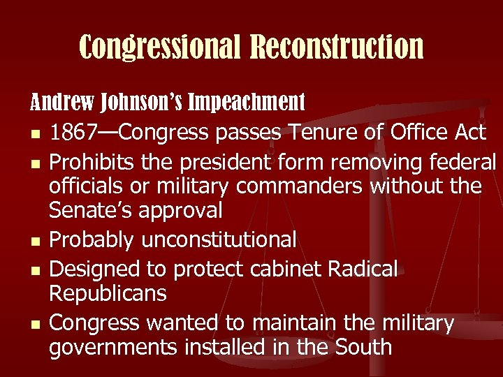 Congressional Reconstruction Andrew Johnson's Impeachment n 1867—Congress passes Tenure of Office Act n Prohibits