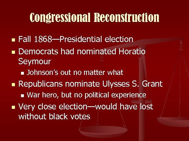 Congressional Reconstruction n n Fall 1868—Presidential election Democrats had nominated Horatio Seymour n n