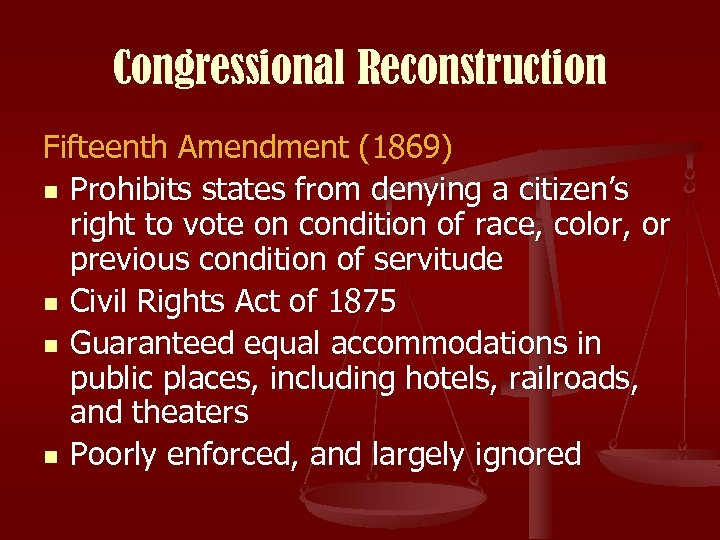 Congressional Reconstruction Fifteenth Amendment (1869) n Prohibits states from denying a citizen's right to