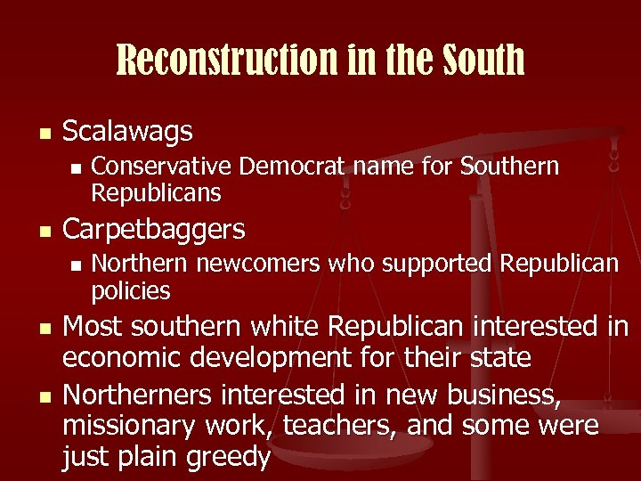 Reconstruction in the South n Scalawags n n Carpetbaggers n n n Conservative Democrat