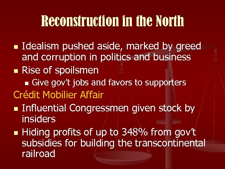 Reconstruction in the North n n Idealism pushed aside, marked by greed and corruption