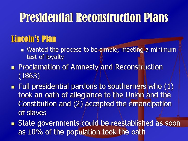Presidential Reconstruction Plans Lincoln's Plan n n Wanted the process to be simple, meeting