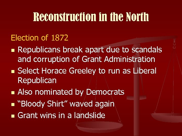 Reconstruction in the North Election of 1872 n Republicans break apart due to scandals