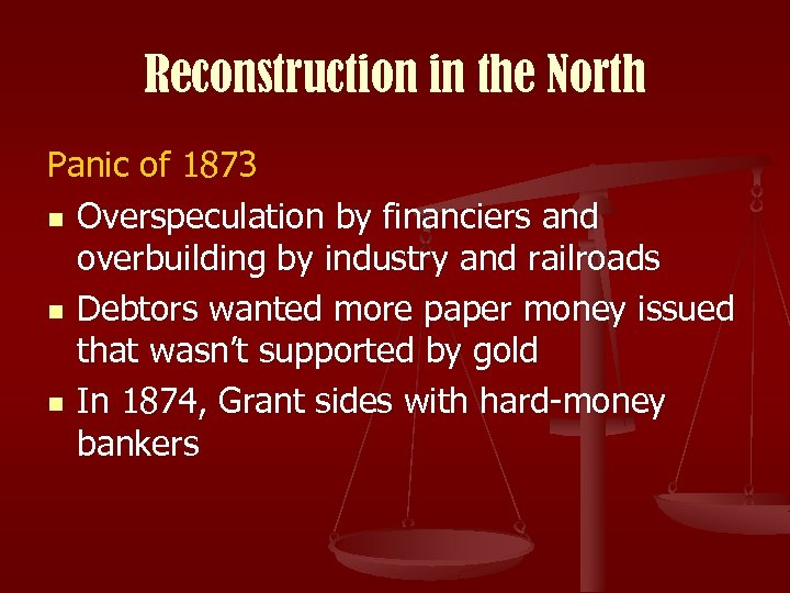 Reconstruction in the North Panic of 1873 n Overspeculation by financiers and overbuilding by