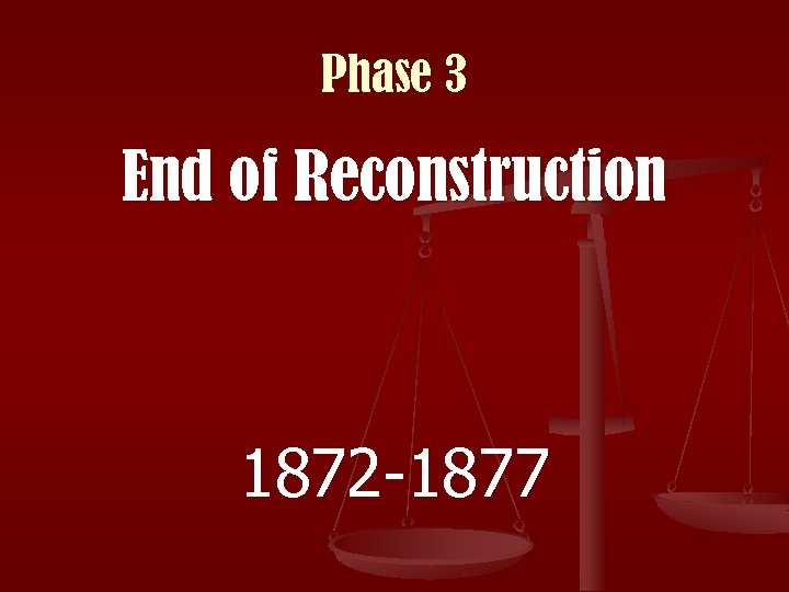 Phase 3 End of Reconstruction 1872 -1877