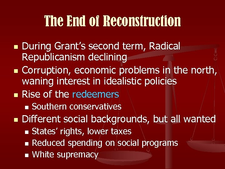 The End of Reconstruction n During Grant's second term, Radical Republicanism declining Corruption, economic
