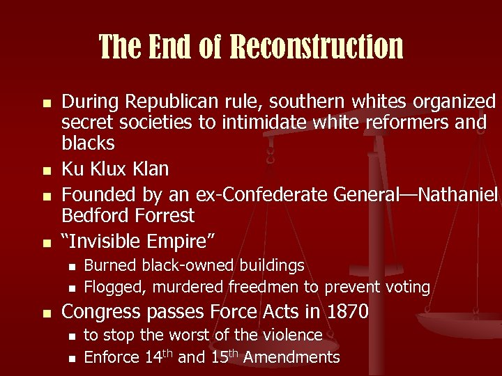 The End of Reconstruction n n During Republican rule, southern whites organized secret societies