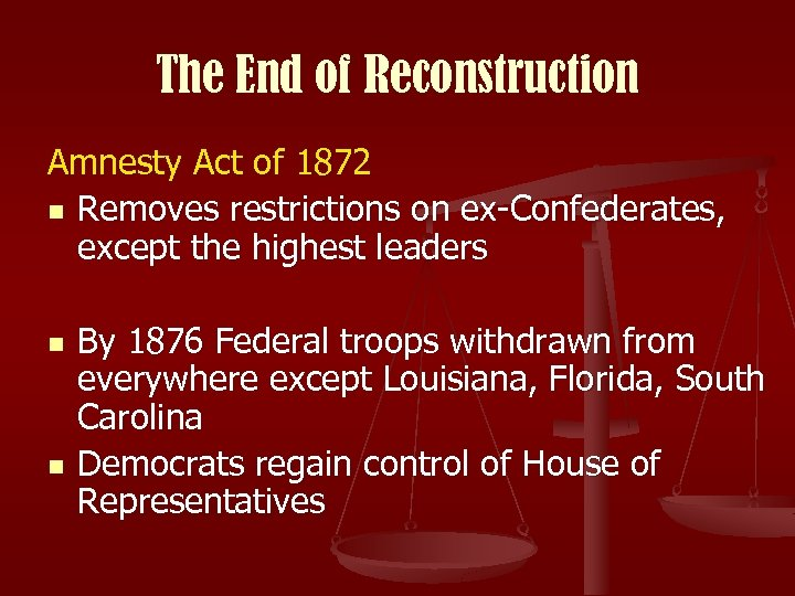 The End of Reconstruction Amnesty Act of 1872 n Removes restrictions on ex-Confederates, except
