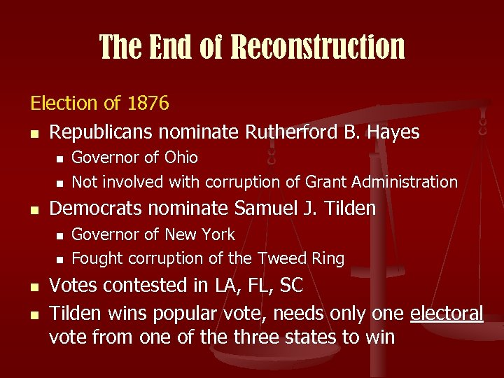 The End of Reconstruction Election of 1876 n Republicans nominate Rutherford B. Hayes n