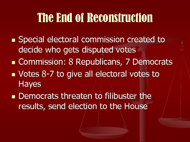 The End of Reconstruction n n Special electoral commission created to decide who gets