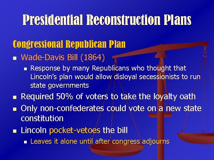 Presidential Reconstruction Plans Congressional Republican Plan n Wade-Davis Bill (1864) n n Response by
