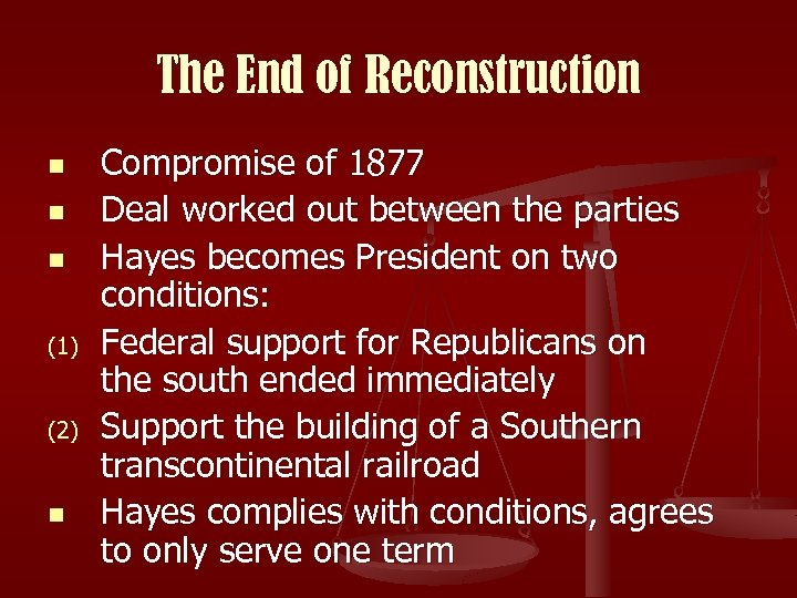 The End of Reconstruction n (1) (2) n Compromise of 1877 Deal worked out