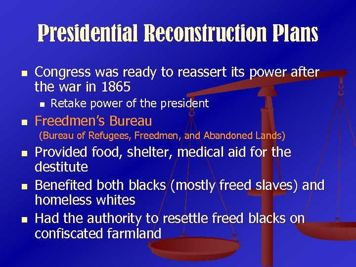Presidential Reconstruction Plans n Congress was ready to reassert its power after the war