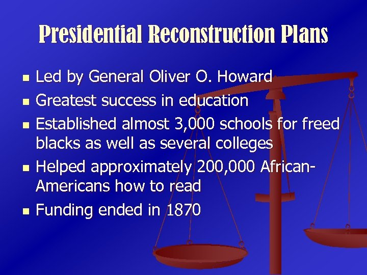 Presidential Reconstruction Plans n n n Led by General Oliver O. Howard Greatest success