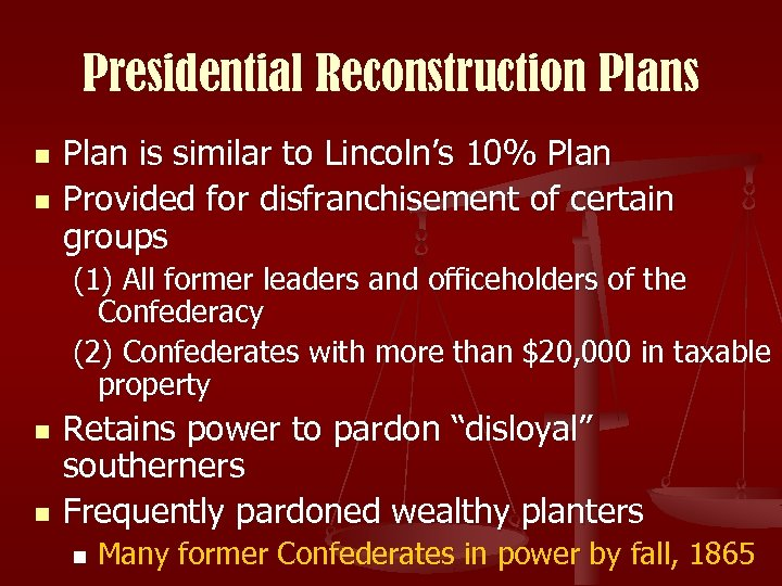Presidential Reconstruction Plans n n Plan is similar to Lincoln's 10% Plan Provided for
