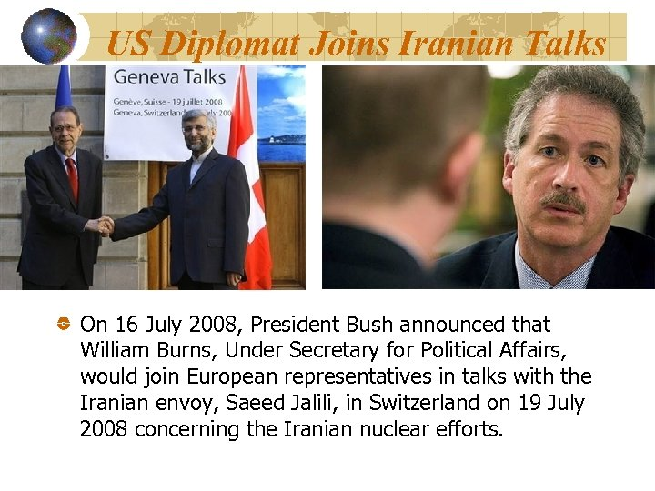 US Diplomat Joins Iranian Talks On 16 July 2008, President Bush announced that William