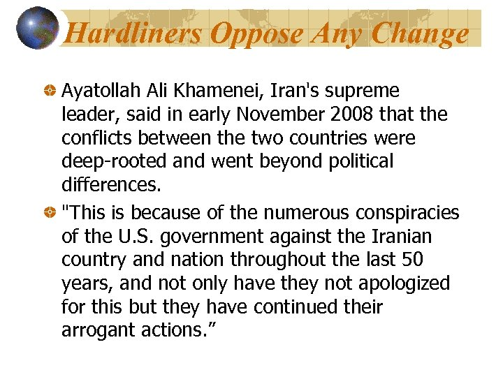 Hardliners Oppose Any Change Ayatollah Ali Khamenei, Iran's supreme leader, said in early November