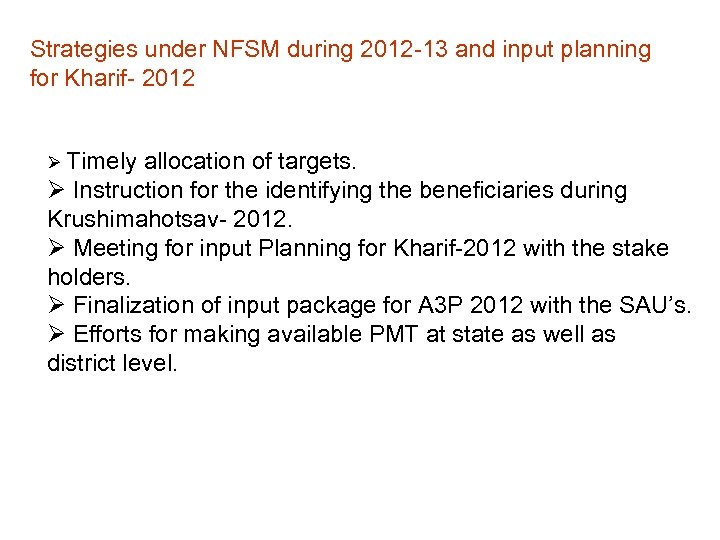 Strategies under NFSM during 2012 -13 and input planning for Kharif- 2012 Ø Timely