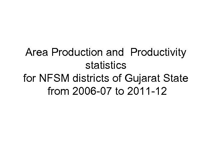 Area Production and Productivity statistics for NFSM districts of Gujarat State from 2006 -07