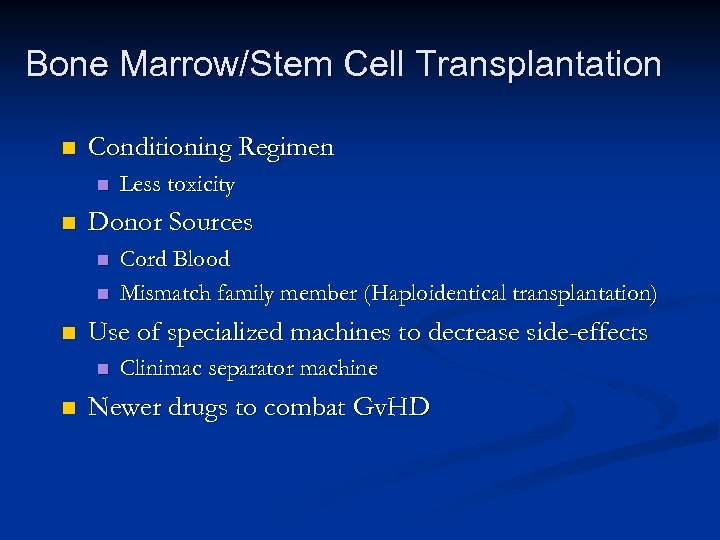 Bone Marrow/Stem Cell Transplantation n Conditioning Regimen n n Donor Sources n n n